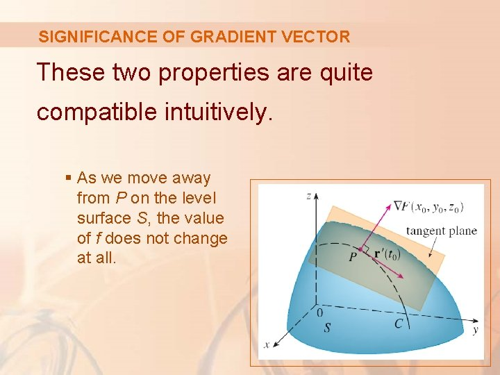SIGNIFICANCE OF GRADIENT VECTOR These two properties are quite compatible intuitively. § As we