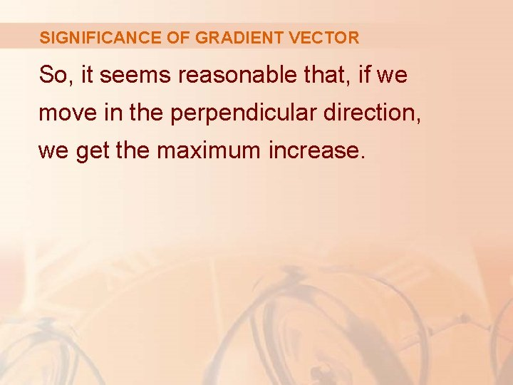 SIGNIFICANCE OF GRADIENT VECTOR So, it seems reasonable that, if we move in the