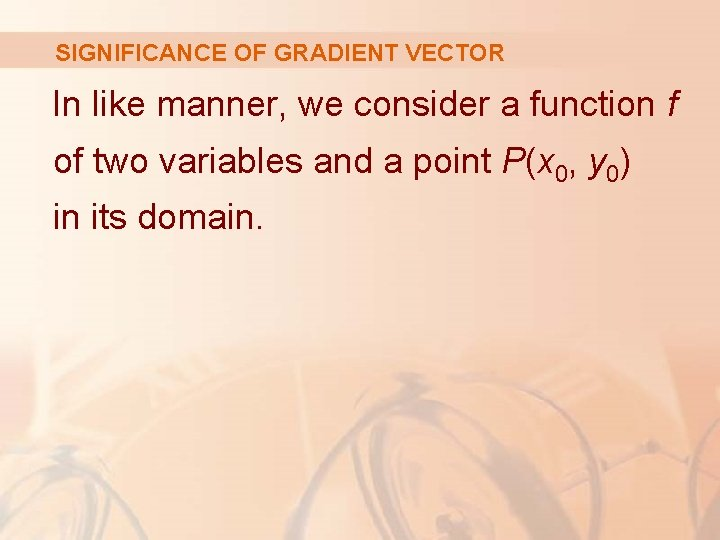 SIGNIFICANCE OF GRADIENT VECTOR In like manner, we consider a function f of two