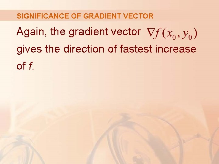 SIGNIFICANCE OF GRADIENT VECTOR Again, the gradient vector gives the direction of fastest increase