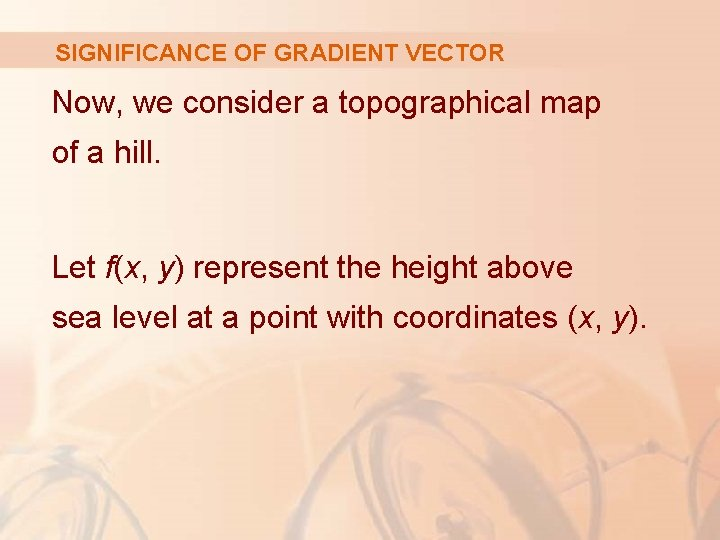 SIGNIFICANCE OF GRADIENT VECTOR Now, we consider a topographical map of a hill. Let