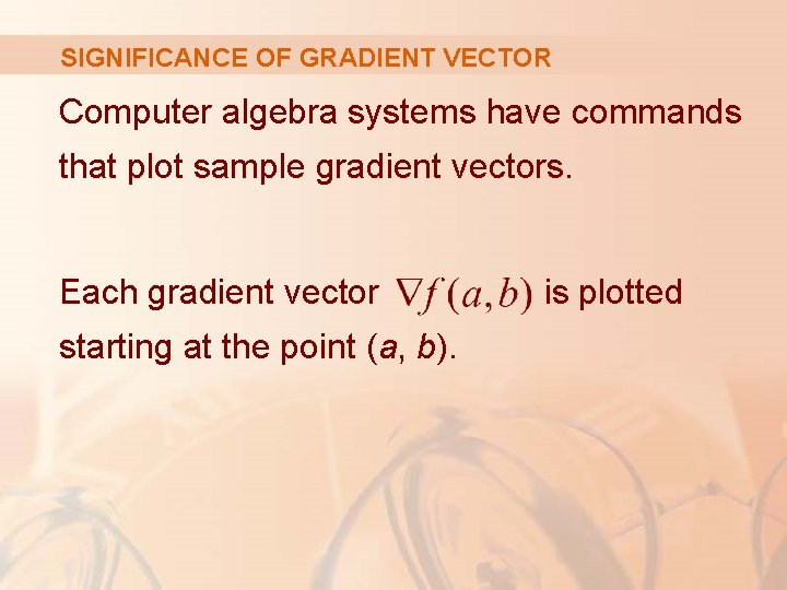 SIGNIFICANCE OF GRADIENT VECTOR Computer algebra systems have commands that plot sample gradient vectors.
