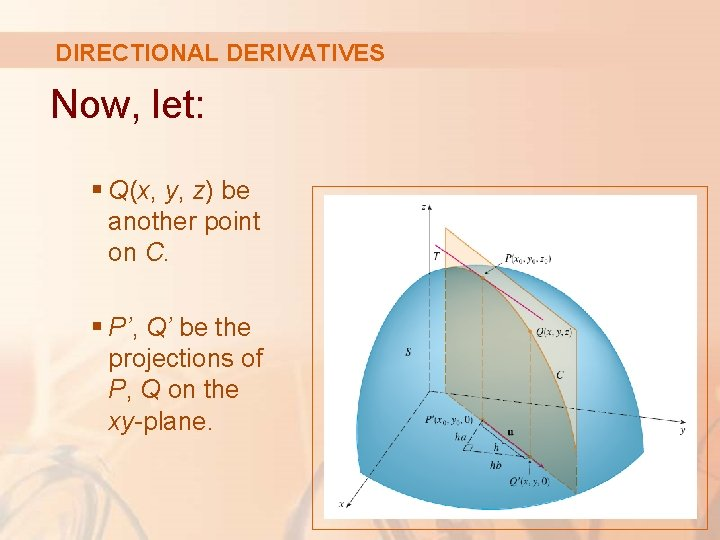 DIRECTIONAL DERIVATIVES Now, let: § Q(x, y, z) be another point on C. §
