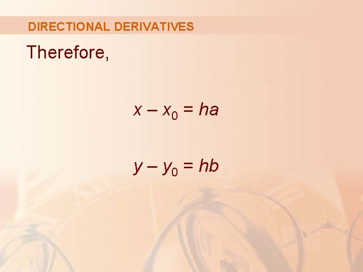 DIRECTIONAL DERIVATIVES Therefore, x – x 0 = ha y – y 0 =