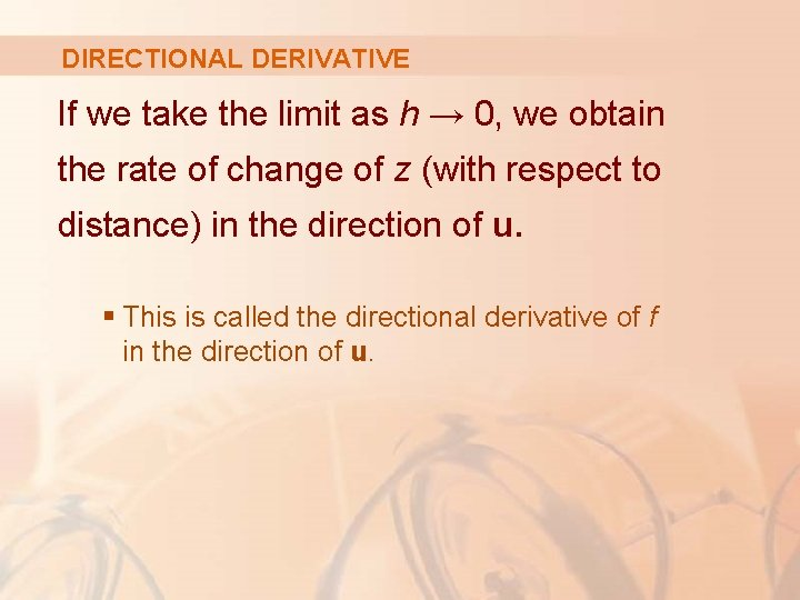 DIRECTIONAL DERIVATIVE If we take the limit as h → 0, we obtain the