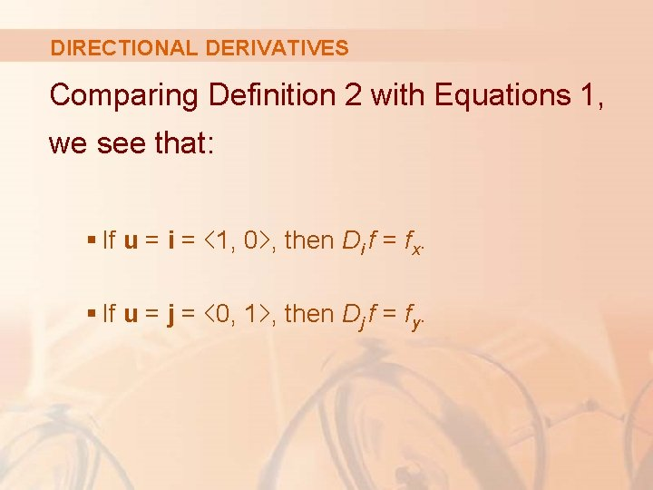 DIRECTIONAL DERIVATIVES Comparing Definition 2 with Equations 1, we see that: § If u