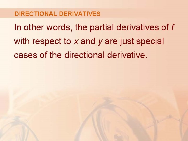 DIRECTIONAL DERIVATIVES In other words, the partial derivatives of f with respect to x
