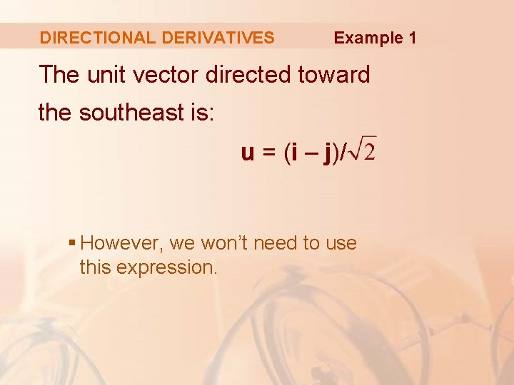 DIRECTIONAL DERIVATIVES Example 1 The unit vector directed toward the southeast is: u =