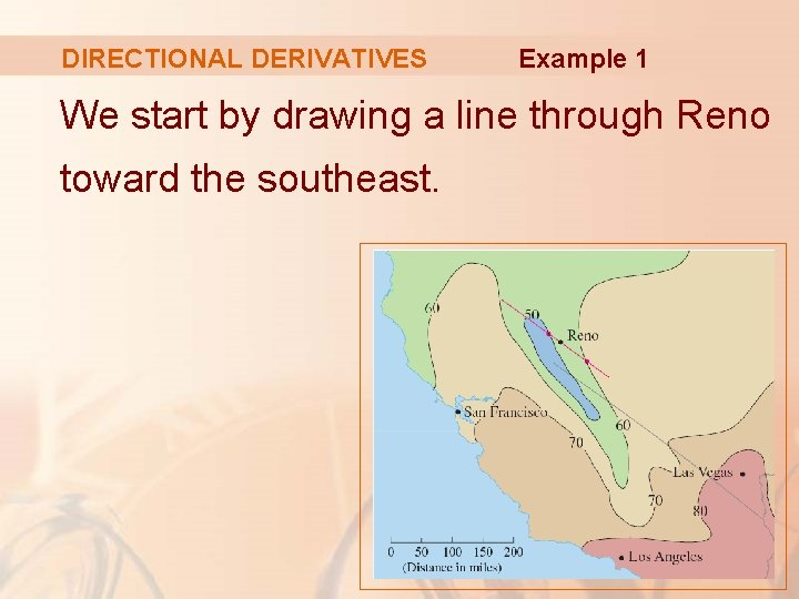 DIRECTIONAL DERIVATIVES Example 1 We start by drawing a line through Reno toward the