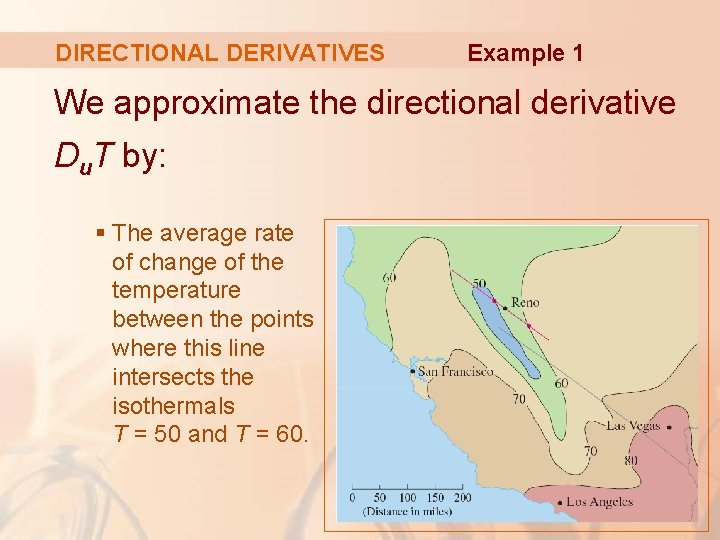 DIRECTIONAL DERIVATIVES Example 1 We approximate the directional derivative Du. T by: § The
