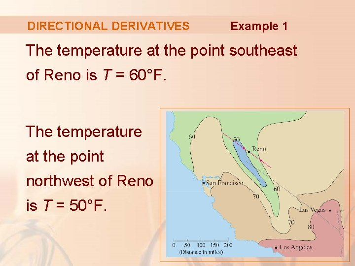 DIRECTIONAL DERIVATIVES Example 1 The temperature at the point southeast of Reno is T