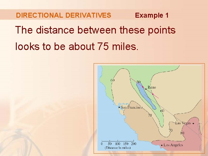 DIRECTIONAL DERIVATIVES Example 1 The distance between these points looks to be about 75