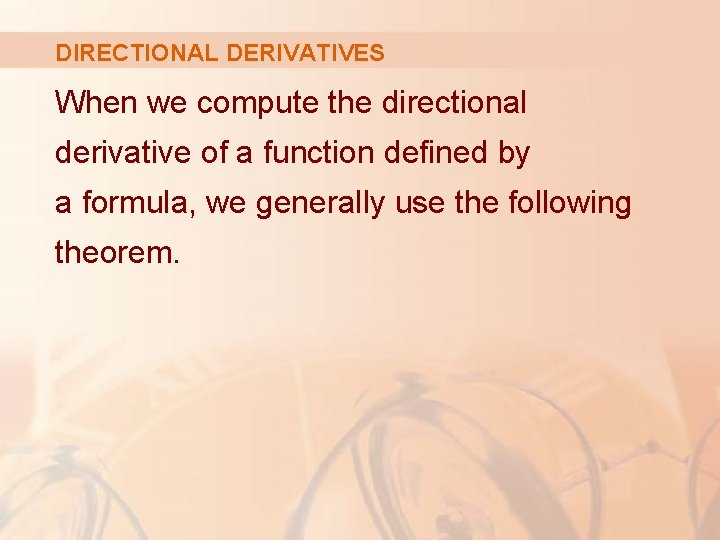 DIRECTIONAL DERIVATIVES When we compute the directional derivative of a function defined by a