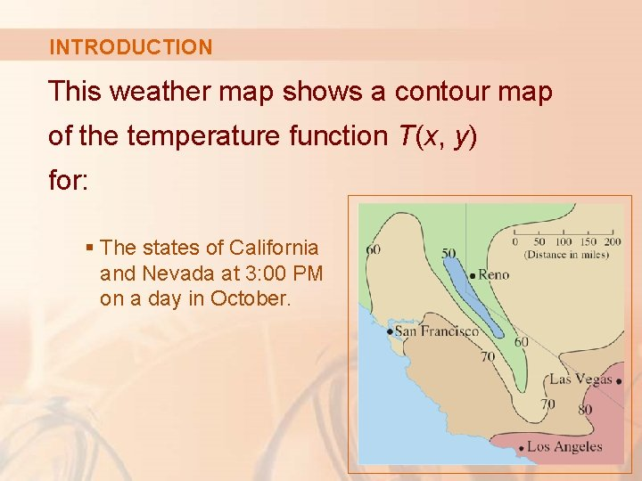 INTRODUCTION This weather map shows a contour map of the temperature function T(x, y)
