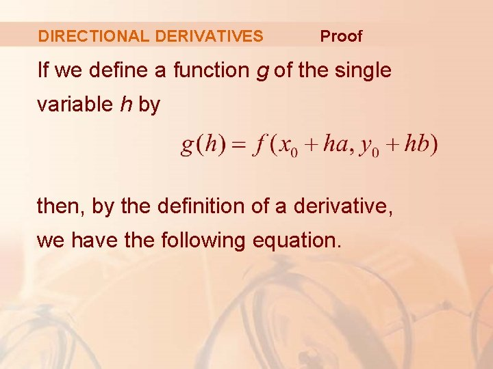 DIRECTIONAL DERIVATIVES Proof If we define a function g of the single variable h