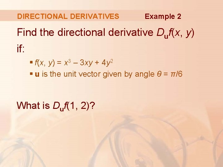 DIRECTIONAL DERIVATIVES Example 2 Find the directional derivative Duf(x, y) if: § f(x, y)