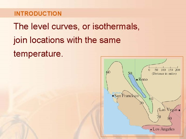 INTRODUCTION The level curves, or isothermals, join locations with the same temperature.