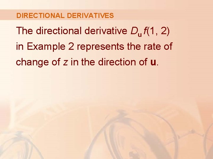 DIRECTIONAL DERIVATIVES The directional derivative Du f(1, 2) in Example 2 represents the rate