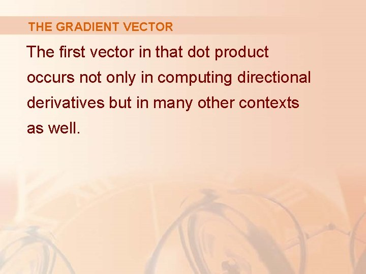 THE GRADIENT VECTOR The first vector in that dot product occurs not only in