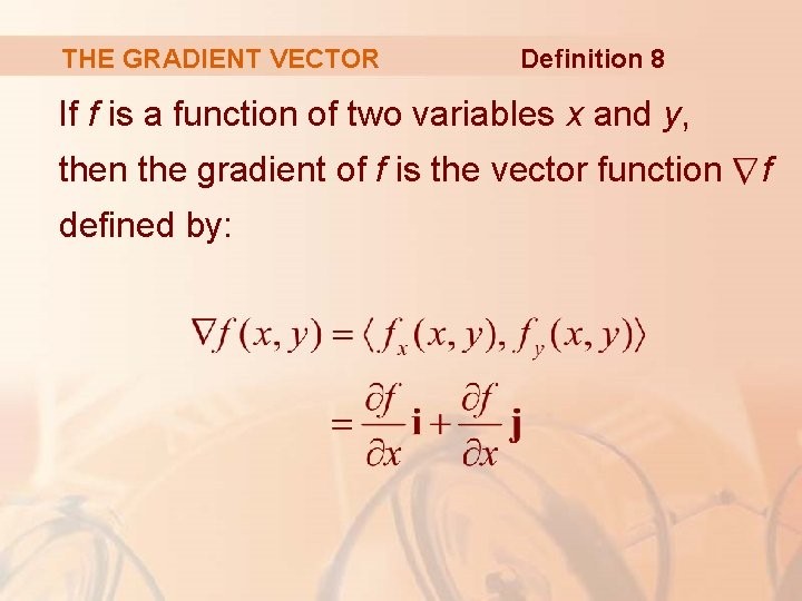THE GRADIENT VECTOR Definition 8 If f is a function of two variables x