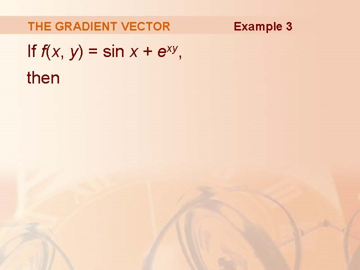 THE GRADIENT VECTOR If f(x, y) = sin x + exy, then Example 3