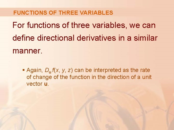 FUNCTIONS OF THREE VARIABLES For functions of three variables, we can define directional derivatives