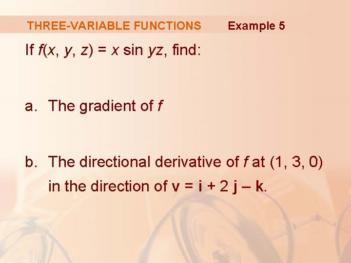 THREE-VARIABLE FUNCTIONS Example 5 If f(x, y, z) = x sin yz, find: a.