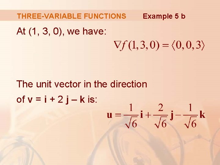 THREE-VARIABLE FUNCTIONS Example 5 b At (1, 3, 0), we have: The unit vector