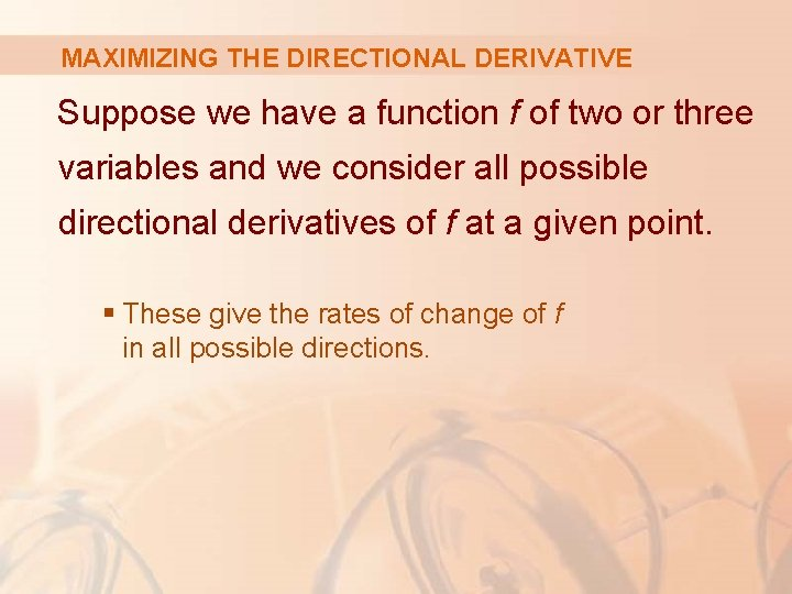 MAXIMIZING THE DIRECTIONAL DERIVATIVE Suppose we have a function f of two or three