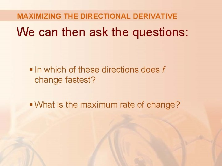 MAXIMIZING THE DIRECTIONAL DERIVATIVE We can then ask the questions: § In which of