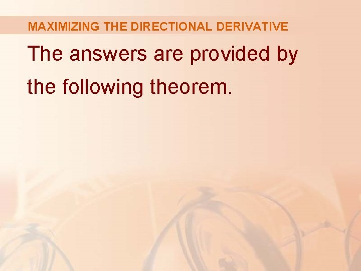 MAXIMIZING THE DIRECTIONAL DERIVATIVE The answers are provided by the following theorem.