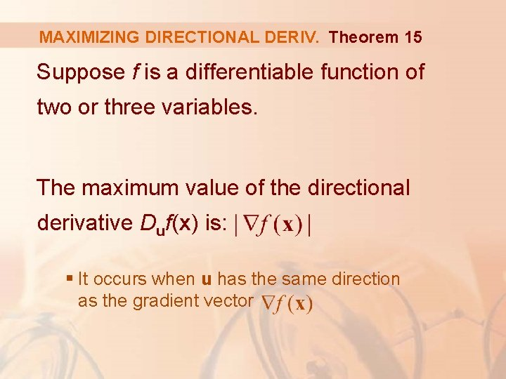 MAXIMIZING DIRECTIONAL DERIV. Theorem 15 Suppose f is a differentiable function of two or