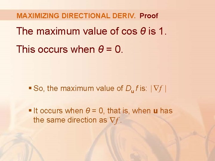MAXIMIZING DIRECTIONAL DERIV. Proof The maximum value of cos θ is 1. This occurs