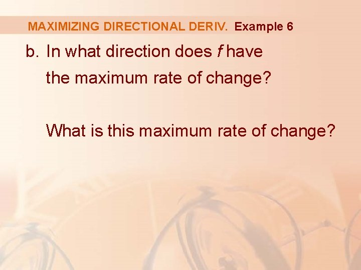 MAXIMIZING DIRECTIONAL DERIV. Example 6 b. In what direction does f have the maximum