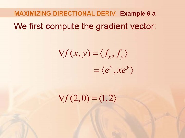 MAXIMIZING DIRECTIONAL DERIV. Example 6 a We first compute the gradient vector: