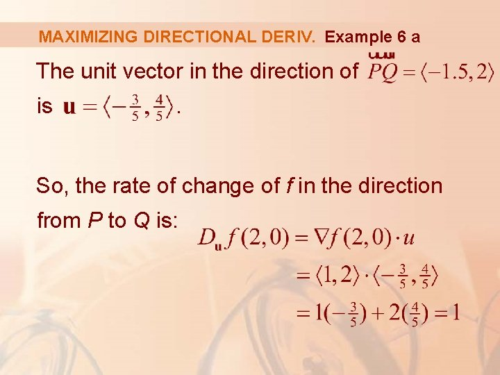 MAXIMIZING DIRECTIONAL DERIV. Example 6 a The unit vector in the direction of is