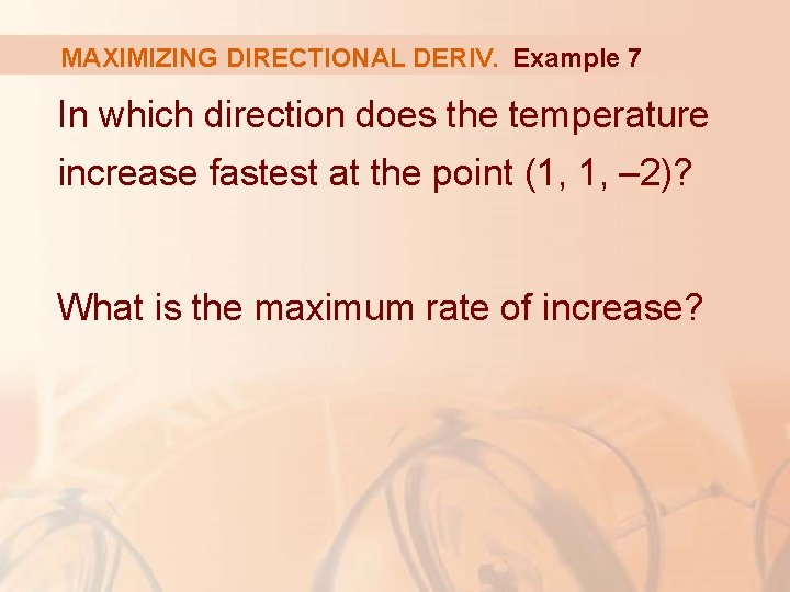 MAXIMIZING DIRECTIONAL DERIV. Example 7 In which direction does the temperature increase fastest at