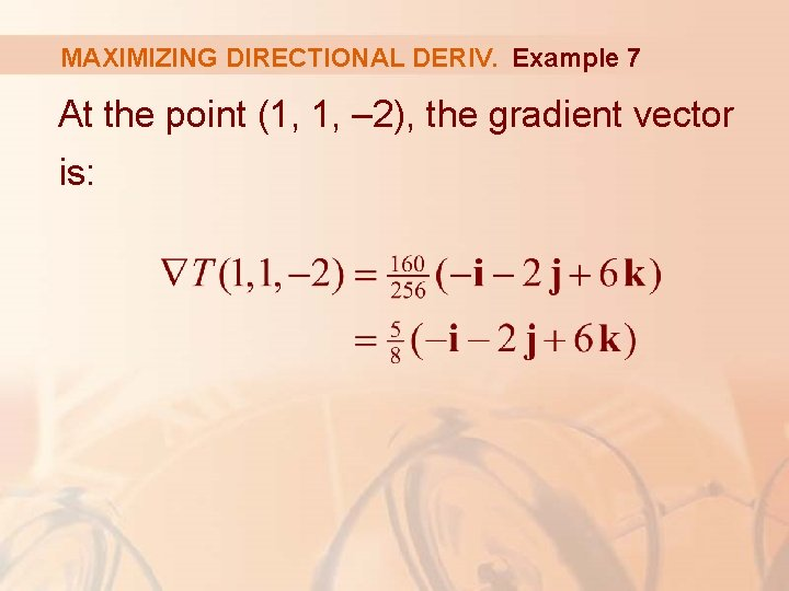 MAXIMIZING DIRECTIONAL DERIV. Example 7 At the point (1, 1, – 2), the gradient
