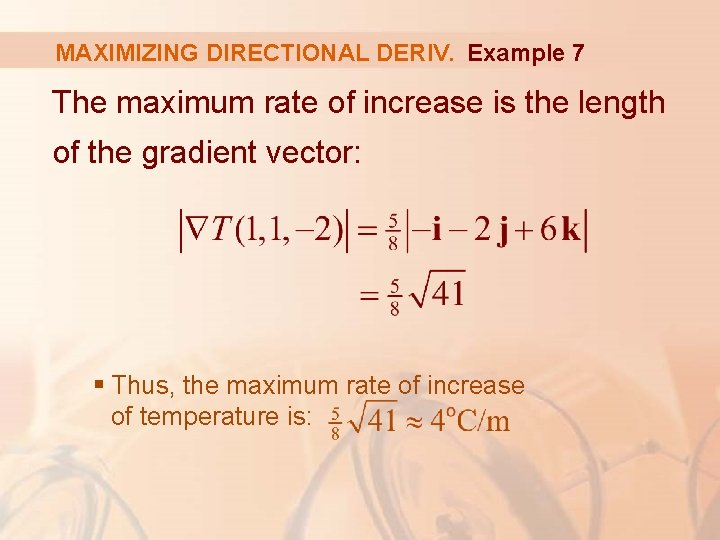 MAXIMIZING DIRECTIONAL DERIV. Example 7 The maximum rate of increase is the length of