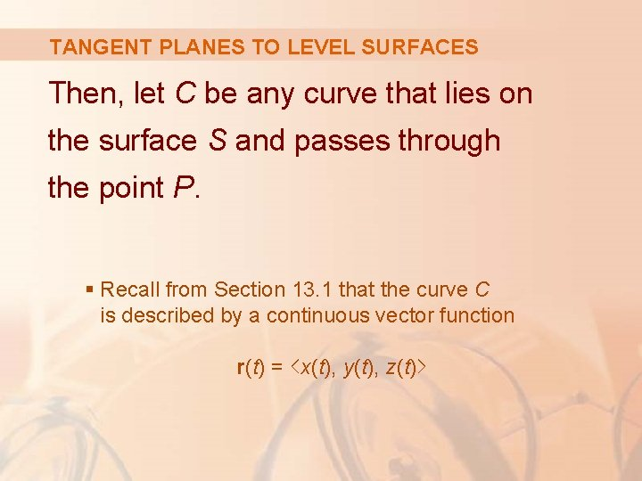 TANGENT PLANES TO LEVEL SURFACES Then, let C be any curve that lies on