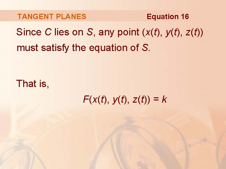 TANGENT PLANES Equation 16 Since C lies on S, any point (x(t), y(t), z(t))