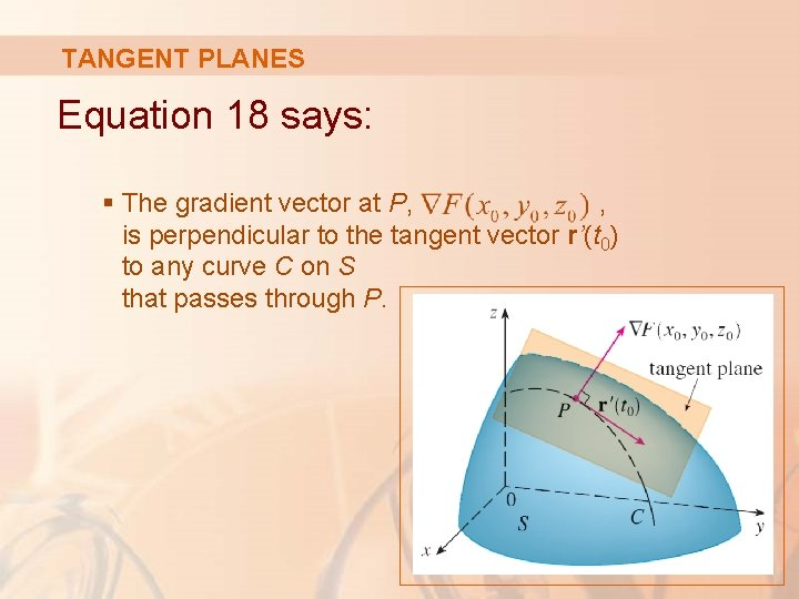 TANGENT PLANES Equation 18 says: § The gradient vector at P, , is perpendicular