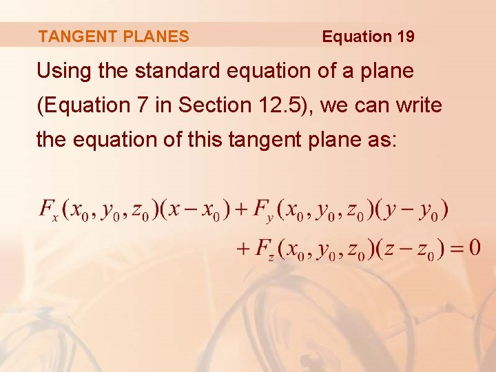 TANGENT PLANES Equation 19 Using the standard equation of a plane (Equation 7 in