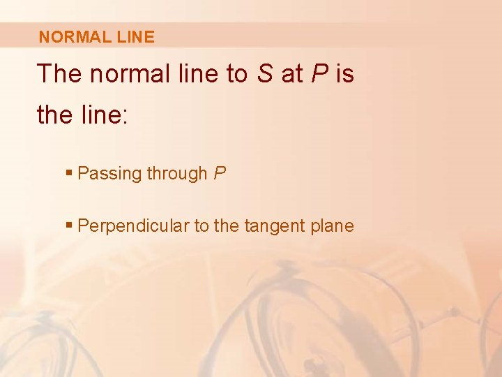 NORMAL LINE The normal line to S at P is the line: § Passing