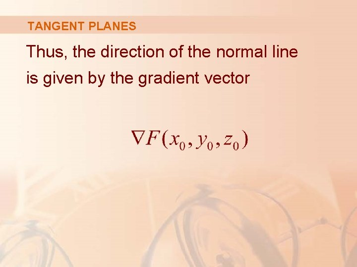 TANGENT PLANES Thus, the direction of the normal line is given by the gradient