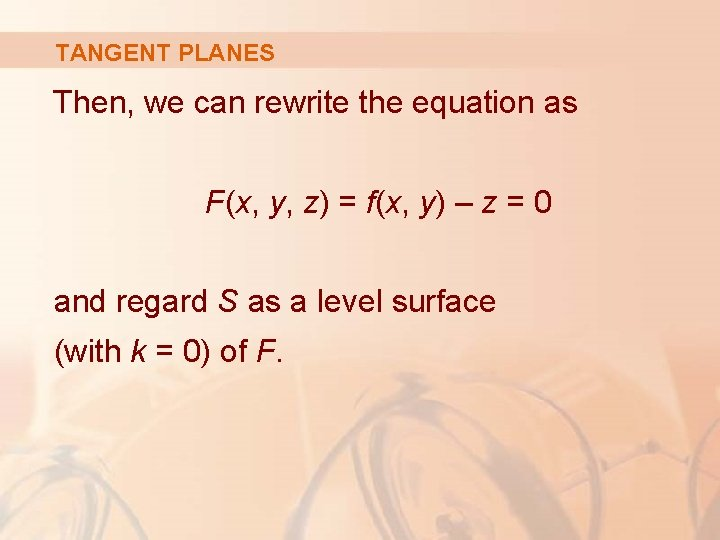 TANGENT PLANES Then, we can rewrite the equation as F(x, y, z) = f(x,