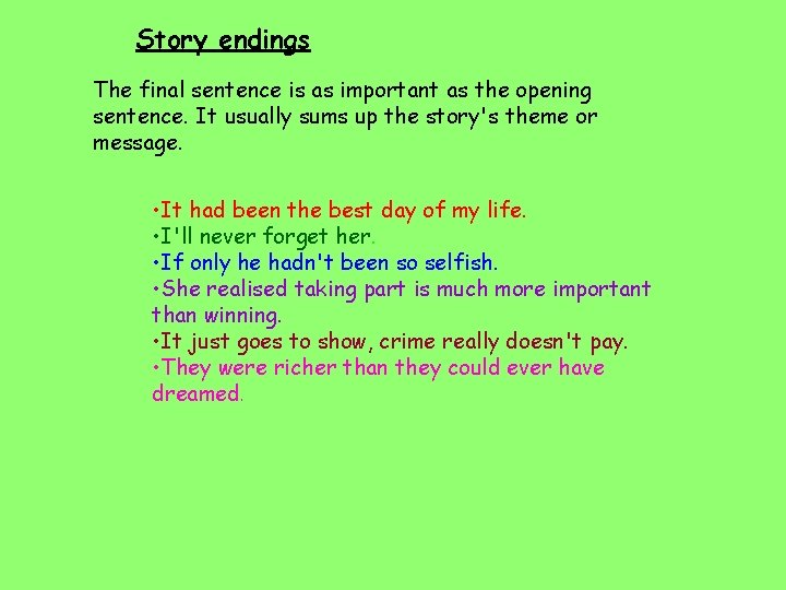 Story endings The final sentence is as important as the opening sentence. It usually