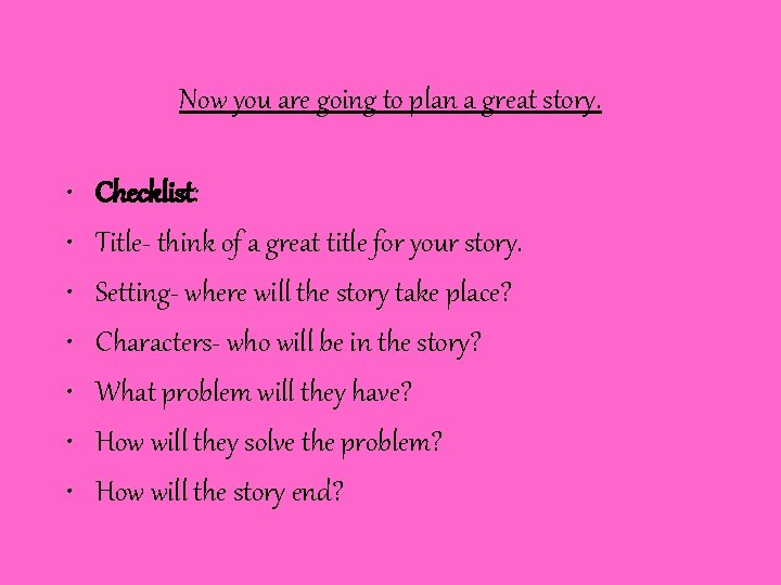 Now you are going to plan a great story. • • Checklist: Title- think