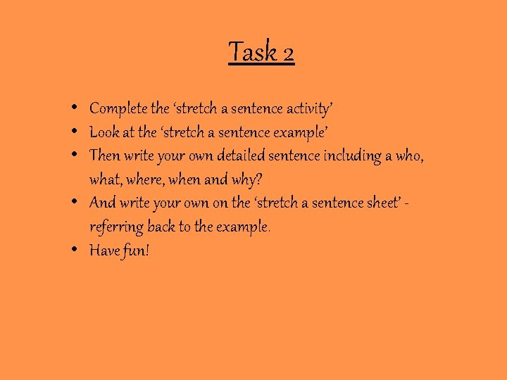 Task 2 • Complete the 'stretch a sentence activity' • Look at the 'stretch