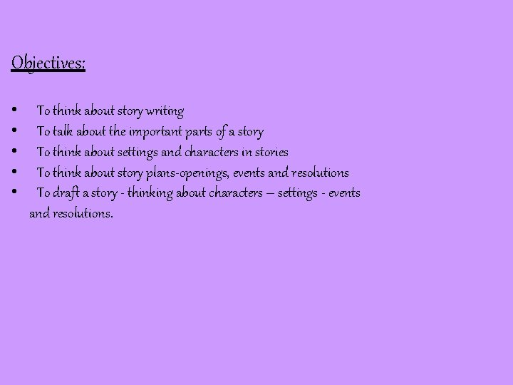Objectives: • • • To think about story writing To talk about the important